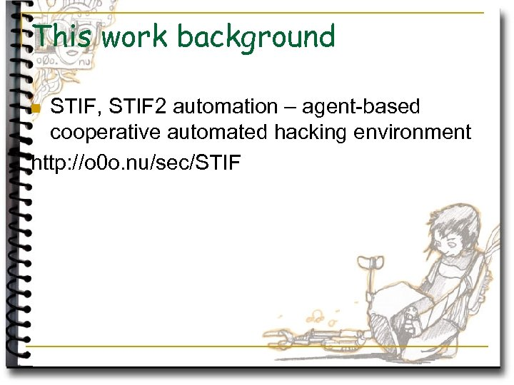 This work background STIF, STIF 2 automation – agent-based cooperative automated hacking environment http:
