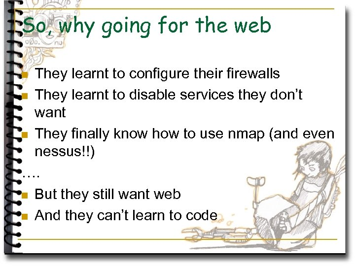 So, why going for the web They learnt to configure their firewalls n They