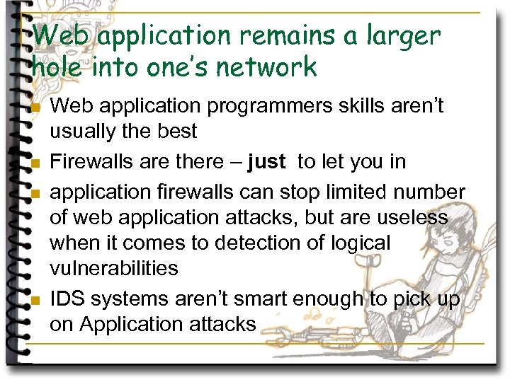 Web application remains a larger hole into one's network n n Web application programmers