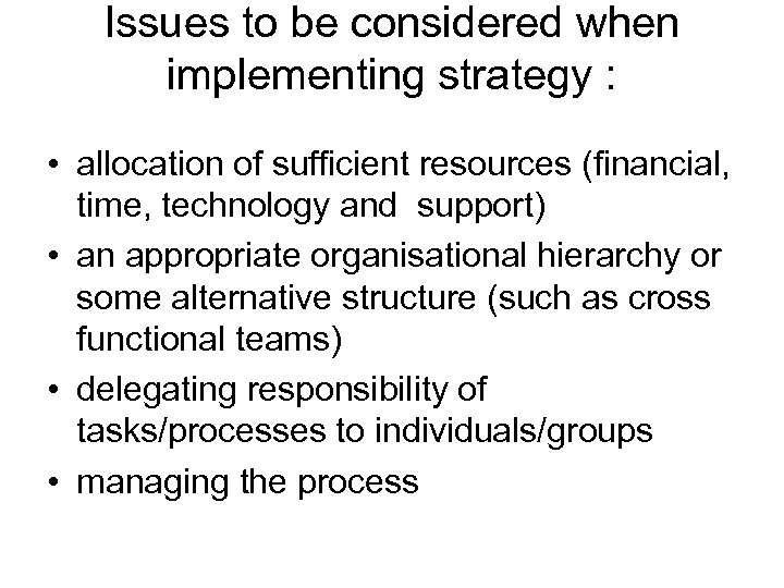 Issues to be considered when implementing strategy : • allocation of sufficient resources (financial,