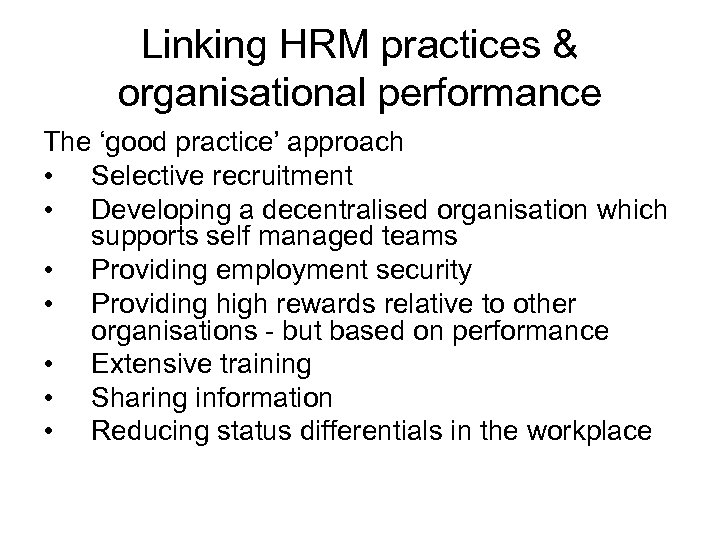 Linking HRM practices & organisational performance The 'good practice' approach • Selective recruitment •