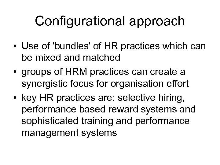 Configurational approach • Use of 'bundles' of HR practices which can be mixed and
