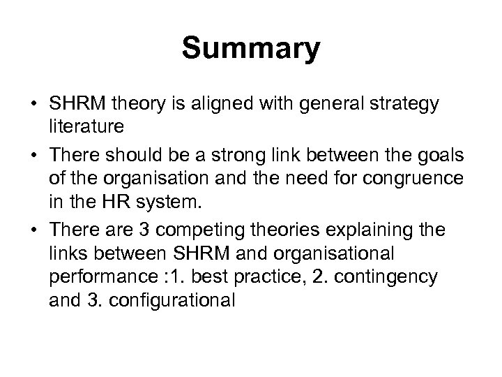 Summary • SHRM theory is aligned with general strategy literature • There should be