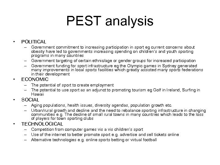 PEST analysis • POLITICAL – Government commitment to increasing participation in sport eg current