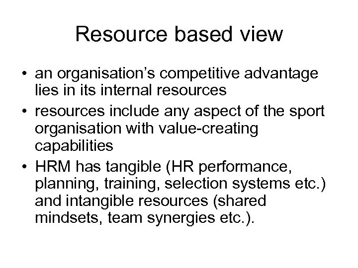Resource based view • an organisation's competitive advantage lies in its internal resources •