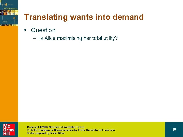 Translating wants into demand • Question – Is Alice maximising her total utility? Copyright