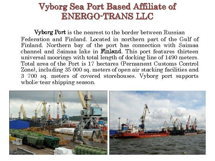 Vyborg Sea Port Based Affiliate of ENERGO-TRANS LLC Vyborg Port is the nearest to