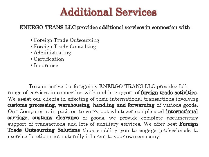 Additional Services ENERGO-TRANS LLC provides additional services in connection with : • Foreign Trade