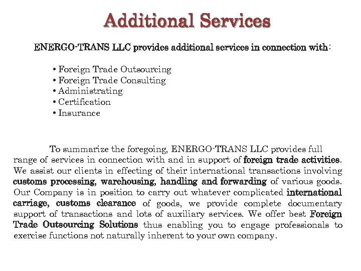 Additional Services ENERGO-TRANS LLC provides additional services in connection with : • Foreign Trade