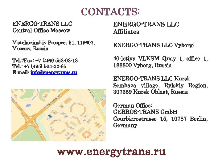 CONTACTS: ENERGO-TRANS LLC Central Office Moscow Mutchurinskiy Prospect 51, 119607, Moscow, Russia Tel. :