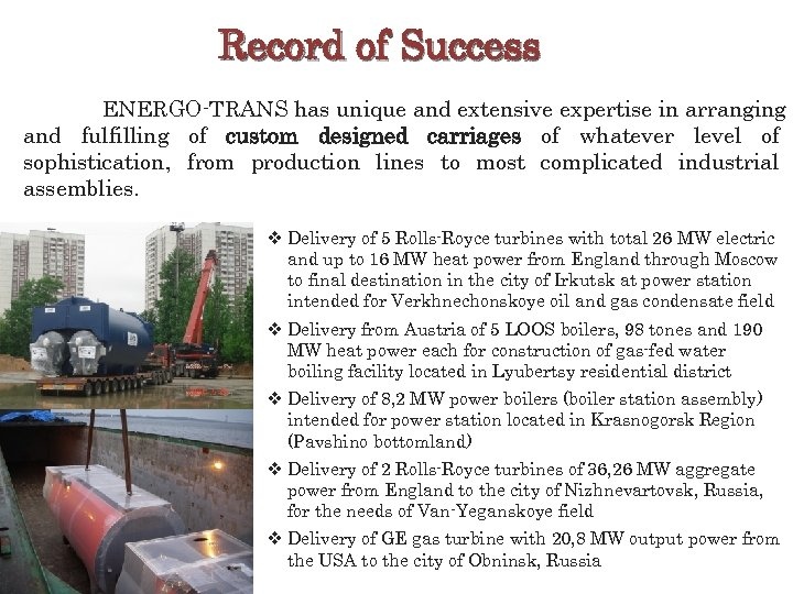 Record of Success ENERGO-TRANS has unique and extensive expertise in arranging and fulfilling of