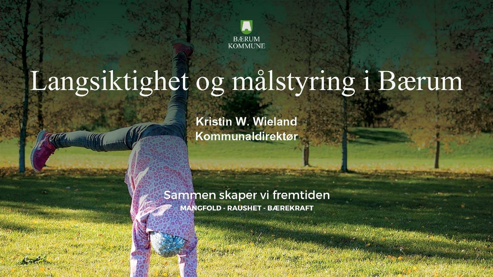 Langsiktighet og målstyring i Bærum Kristin W. Wieland Kommunaldirektør
