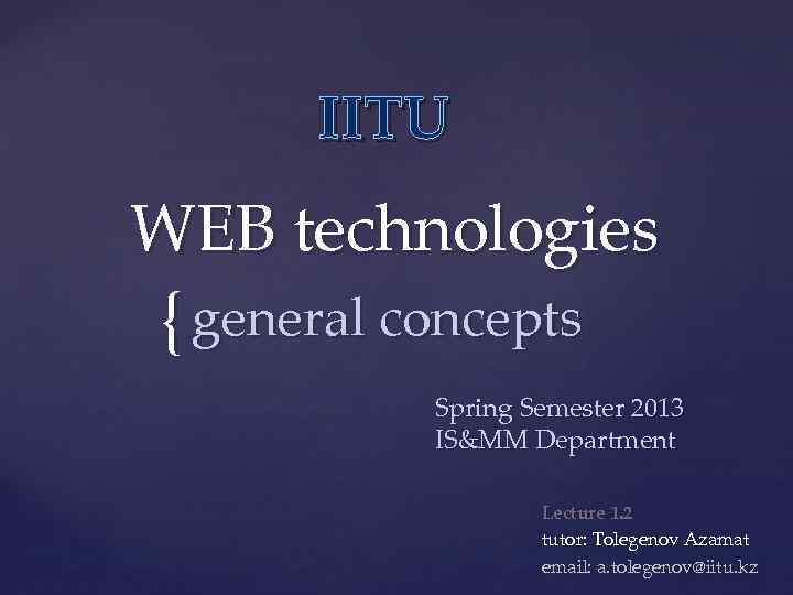 IITU WEB technologies { general concepts Spring Semester 2013 IS&MM Department Lecture 1. 2