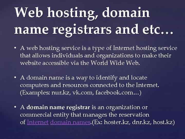 Web hosting, domain name registrars and etc… • A web hosting service is a
