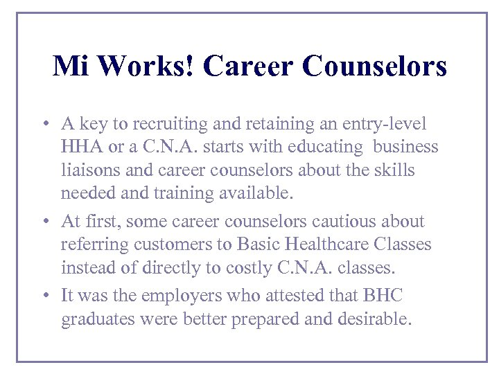 Mi Works! Career Counselors • A key to recruiting and retaining an entry-level HHA