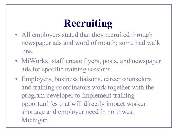 Recruiting • All employers stated that they recruited through newspaper ads and word of