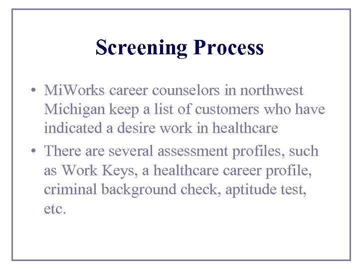 Screening Process • Mi. Works career counselors in northwest Michigan keep a list of