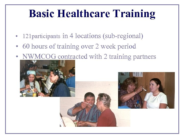 Basic Healthcare Training • 121 participants in 4 locations (sub-regional) • 60 hours of