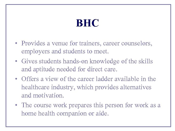 BHC • Provides a venue for trainers, career counselors, employers and students to meet.