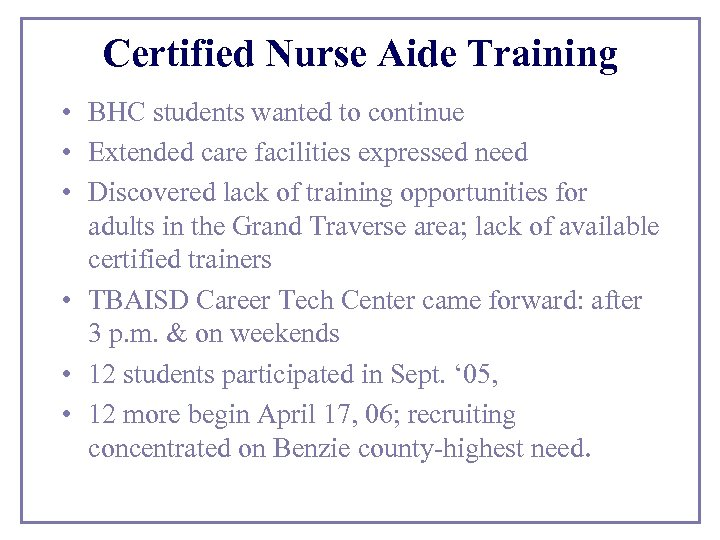 Certified Nurse Aide Training • BHC students wanted to continue • Extended care facilities