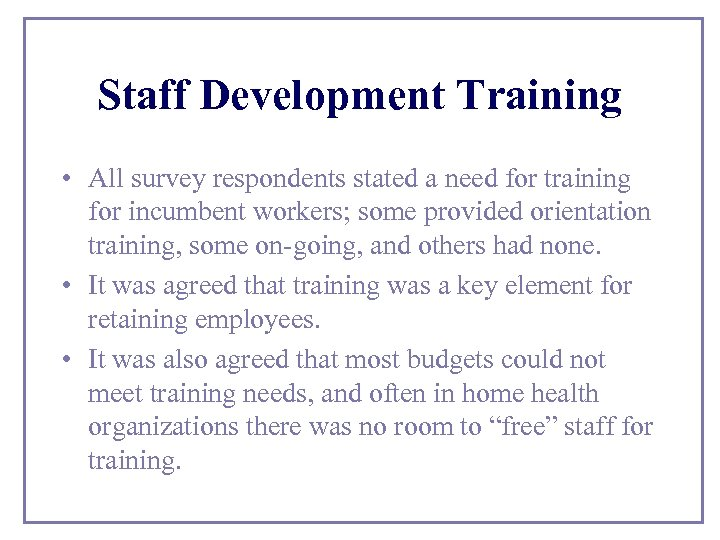 Staff Development Training • All survey respondents stated a need for training for incumbent