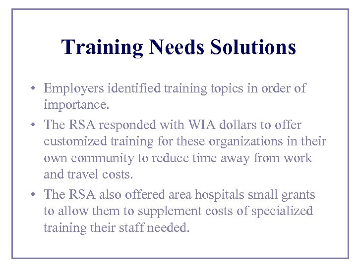Training Needs Solutions • Employers identified training topics in order of importance. • The