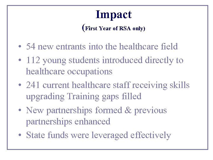 Impact (First Year of RSA only) • 54 new entrants into the healthcare field