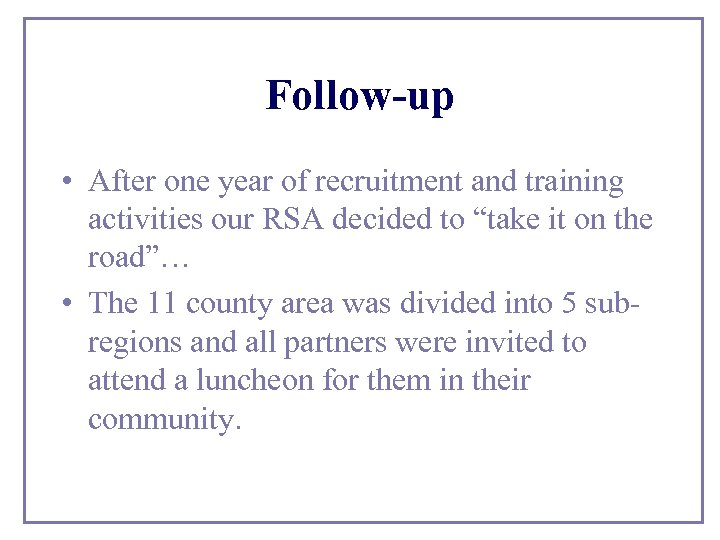 Follow-up • After one year of recruitment and training activities our RSA decided to