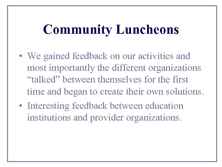 Community Luncheons • We gained feedback on our activities and most importantly the different