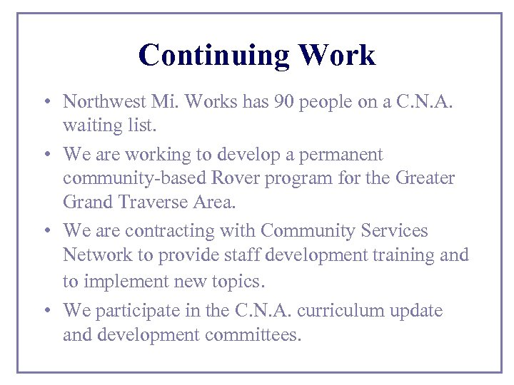 Continuing Work • Northwest Mi. Works has 90 people on a C. N. A.