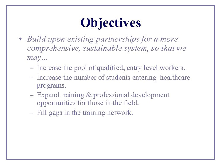 Objectives • Build upon existing partnerships for a more comprehensive, sustainable system, so that