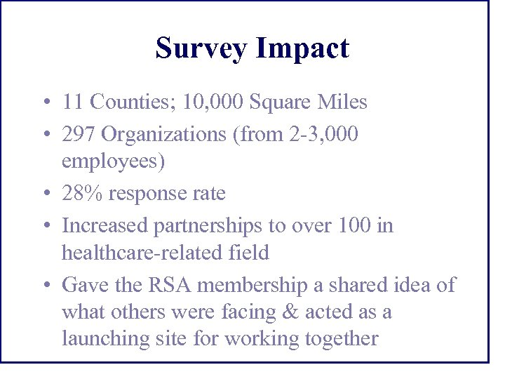 Survey Impact • 11 Counties; 10, 000 Square Miles • 297 Organizations (from 2