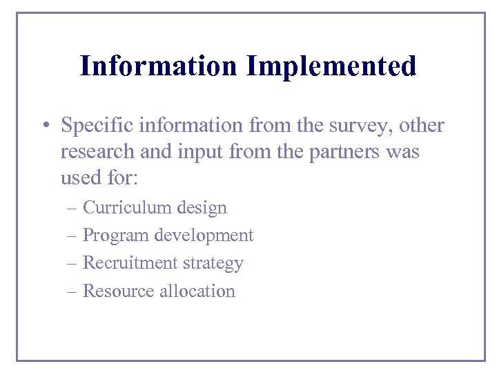 Information Implemented • Specific information from the survey, other research and input from the