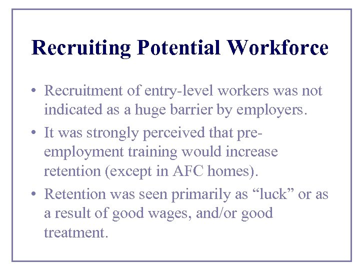 Recruiting Potential Workforce • Recruitment of entry-level workers was not indicated as a huge