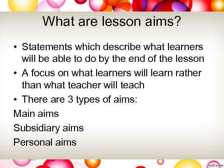 What are lesson aims? • Statements which describe what learners will be able to