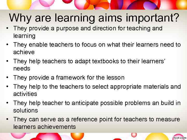 Why are learning aims important? • They provide a purpose and direction for teaching