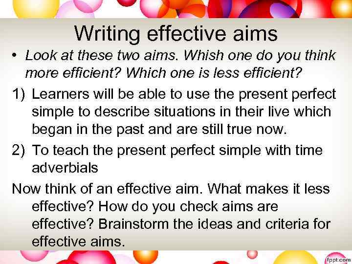 Writing effective aims • Look at these two aims. Whish one do you think