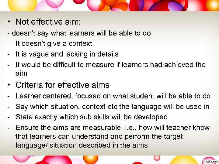 • Not effective aim: - doesn't say what learners will be able to