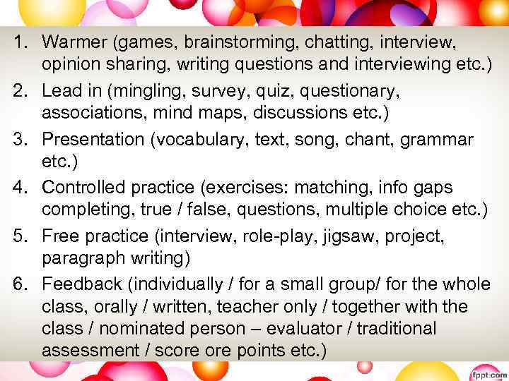 1. Warmer (games, brainstorming, chatting, interview, opinion sharing, writing questions and interviewing etc. )