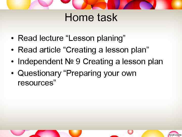 """Home task • • Read lecture """"Lesson planing"""" Read article """"Creating a lesson plan"""""""