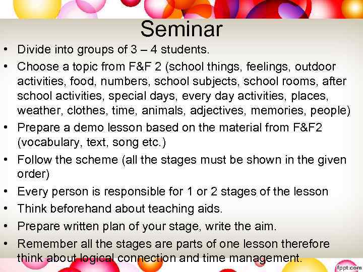 Seminar • Divide into groups of 3 – 4 students. • Choose a topic