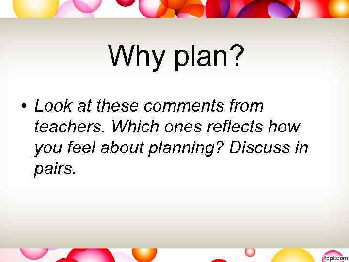 Why plan? • Look at these comments from teachers. Which ones reflects how you