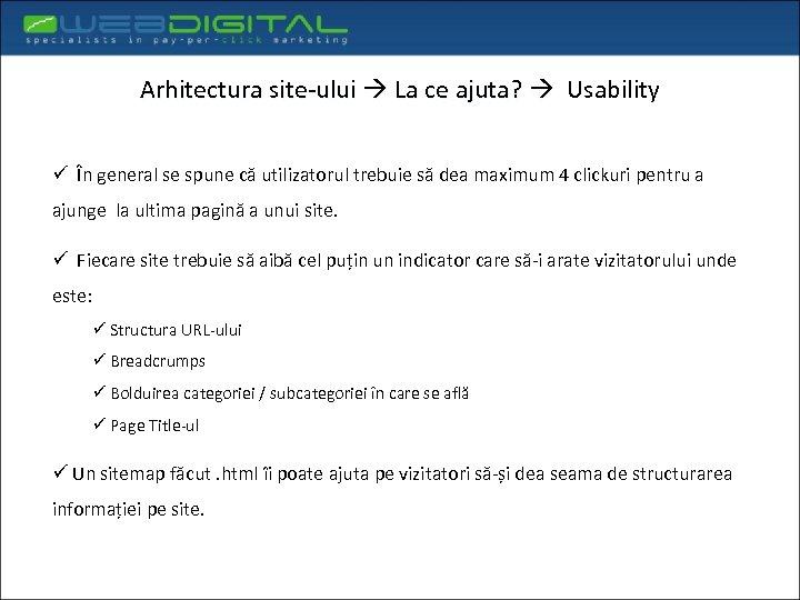 Arhitectura site-ului La ce ajuta? Usability ü În general se spune că utilizatorul trebuie