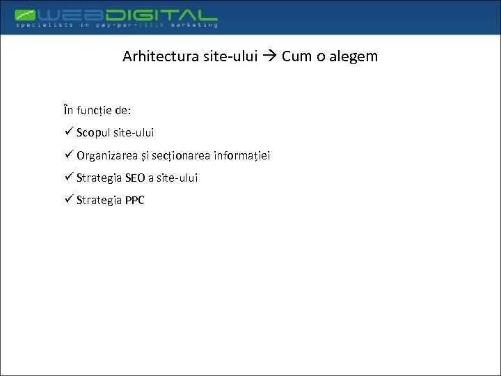 Arhitectura site-ului Cum o alegem În funcție de: ü Scopul site-ului ü Organizarea și