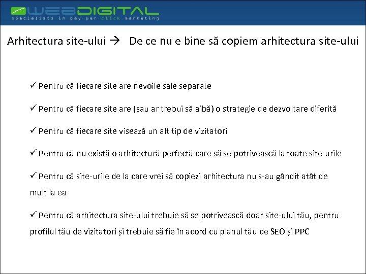 Arhitectura site-ului De ce nu e bine să copiem arhitectura site-ului ü Pentru că
