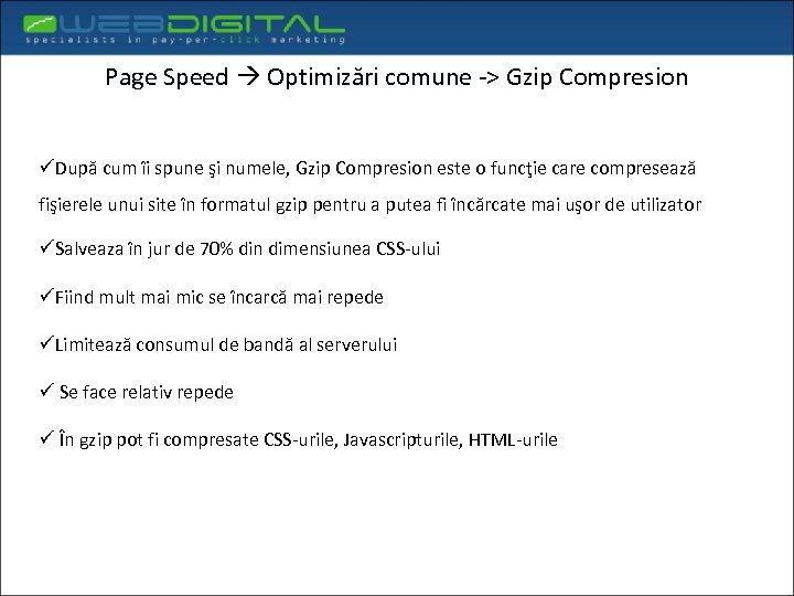 Page Speed Optimizări comune -> Gzip Compresion üDupă cum îi spune şi numele, Gzip