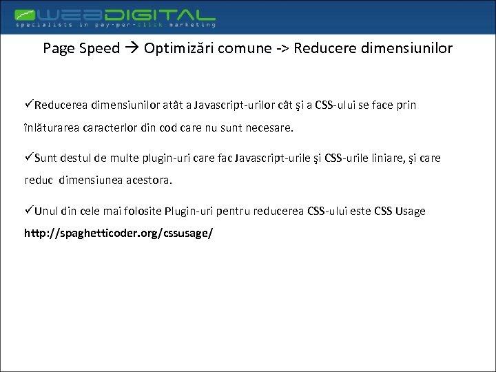 Page Speed Optimizări comune -> Reducere dimensiunilor üReducerea dimensiunilor atât a Javascript-urilor cât şi