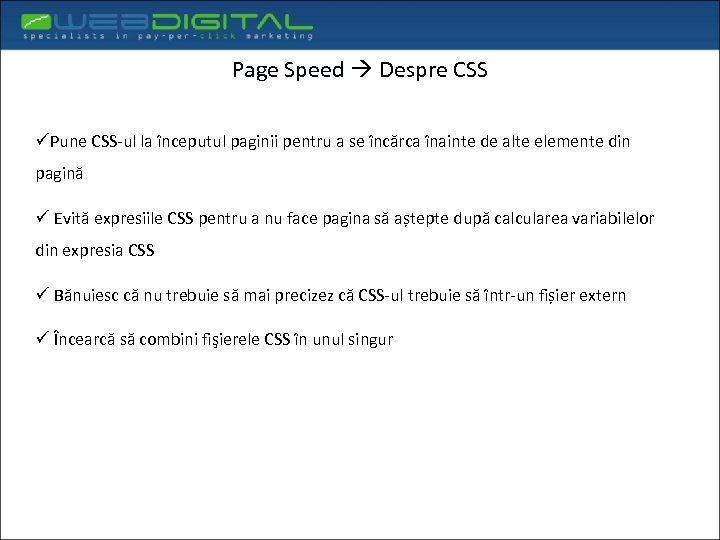 Page Speed Despre CSS üPune CSS-ul la începutul paginii pentru a se încărca înainte