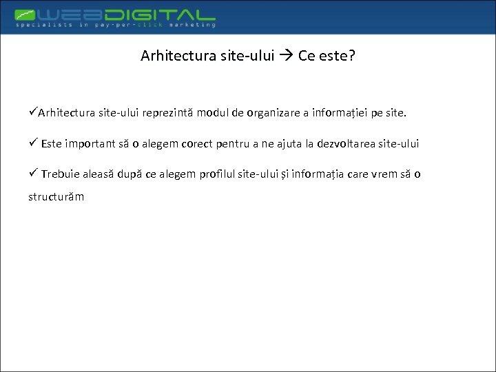 Arhitectura site-ului Ce este? üArhitectura site-ului reprezintă modul de organizare a informației pe site.