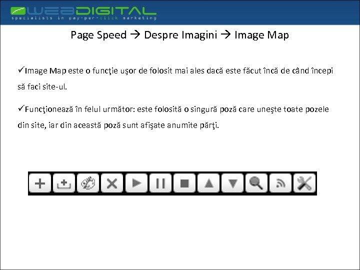 Page Speed Despre Imagini Image Map üImage Map este o funcţie uşor de folosit